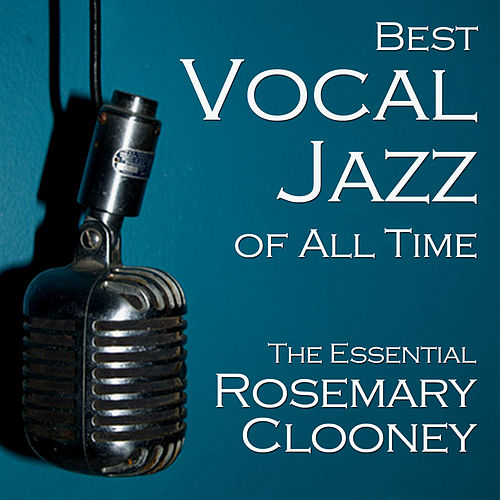 Best Vocal Jazz of All Time: The Essential Rosemary Clooney by Rosemary Clooney