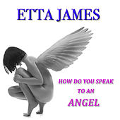 How Do You Speak to an Angel by Etta James