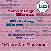 Where Are You Going (Original LP) by Shirley Horn