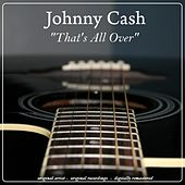 That's All Over by Johnny Cash