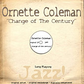 Change of the Century by Ornette Coleman