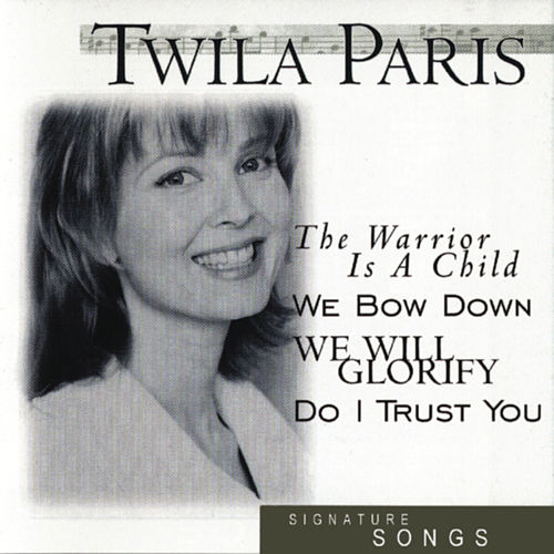 Signature Songs:  Twila Paris by Twila Paris