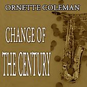 Change of the Century (Original Album) by Ornette Coleman