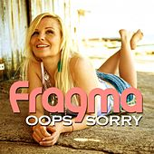 Oops Sorry by Fragma