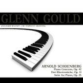Schoenberg: Piano Concerto Op. 42 - Drei Klavierstücke Op. 11 - Suite for Piano, Op. 25 by Glenn Gould
