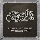 I Can't Get There Without You by Osmond Brothers