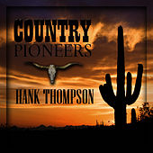 Country Pioneers - Hank Thompson by Hank Thompson