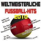 Weltmeisterliche Fussball-Hits 2010! Worldcup Soccer-Hits 2010! von Various Artists