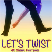 Let's Twist (40 Original Twist Songs) di Various Artists