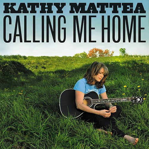 Calling Me Home by Kathy Mattea