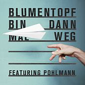 Bin dann mal weg (feat. Pohlmann.) de Blumentopf