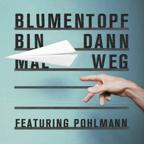 Bin dann mal weg (feat. Pohlmann.) von Blumentopf