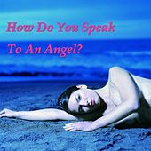 How Do You Speak To An Angel de Various Artists