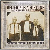 Religion Is a Fortune: Sacred Harp Singing by Allison's Sacred Harp Singers