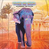 This Is Goa - An Eternal Trip to Goa by Various Artists