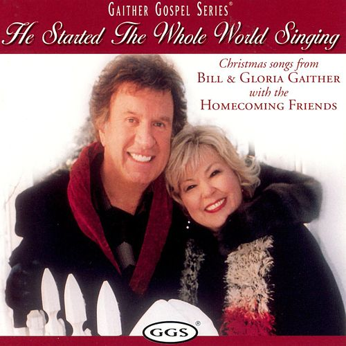 He Started The Whole World Singing by Bill & Gloria Gaither