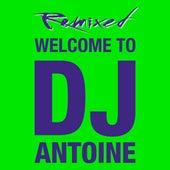 Welcome to DJ Antoine - Remixed von Various Artists