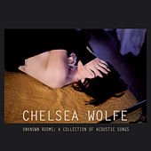 Unknown Rooms: A Collection of Acoustic Songs di Chelsea Wolfe