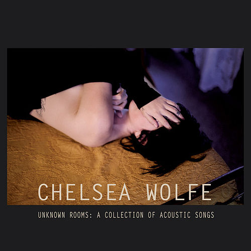 Unknown Rooms: A Collection of Acoustic Songs by Chelsea Wolfe