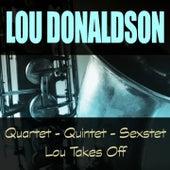 Quartet - Quintet - Sextet / Lou Takes Off by Lou Donaldson