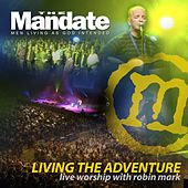 Living the Adventure - Mandate 2007 by Robin Mark