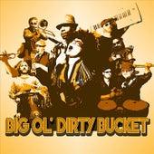 Big Ol' Dirty Bucket by Big Ol' Dirty Bucket
