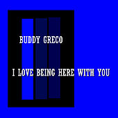 I Love Being Here With You by Buddy Greco