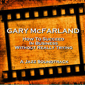 How to Succeed in Business Without Really Trying de Gary Mcfarland