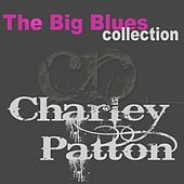 Charley Patton (The Big Blues Collection) by Charley Patton