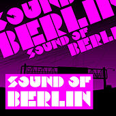 Sound of Berlin 1 - The Finest Club Sounds Selection of House, Electro, Minimal and Techno by Various Artists