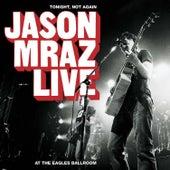 Tonight, Not Again: Live At The Eagles Ballroom de Jason Mraz