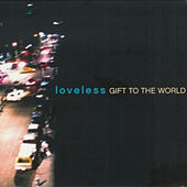 Gift To The World by Loveless