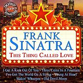 This Thing Called Love (Digitally Remastered 2010) by Frank Sinatra
