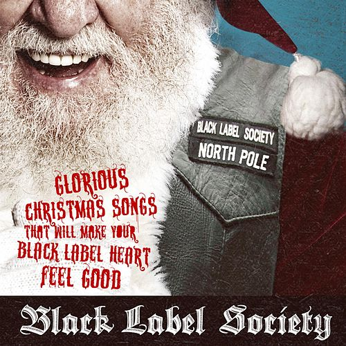 Glorious Christmas Songs That Will Make Your Black Label Heart Feel Good by Black Label Society