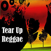 Tear Up Reggae by Various Artists