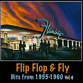 Flip Flop and Fly - Hits from 1955-1960, Vol. 4 by Various Artists