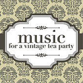 Music For A Vintage Tea Party di Various Artists