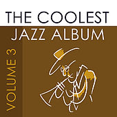 The Coolest Jazz Album Part 3 by Various Artists