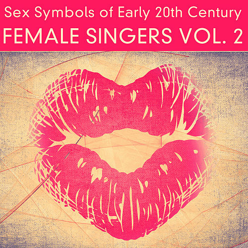 Sex Symbols of Early 20th Century - Female Singers, Vol. 2 (Remastered) by Various Artists