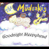 Goodnight Sleepyhead by The Mudcakes