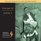 Milken Archive Digital Volume 14, Album 4: Golden Voices in the Golden Land - The Great Age of Cantorial Art in America by Various Artists