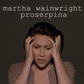 Proserpina - Single by Martha Wainwright