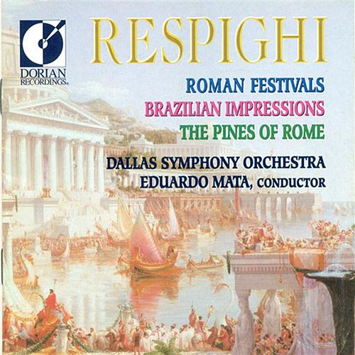 Respighi, O.: Roman Festivals / Brazilian Impressions / Pines of Rome by Dallas Symphony Orchestra