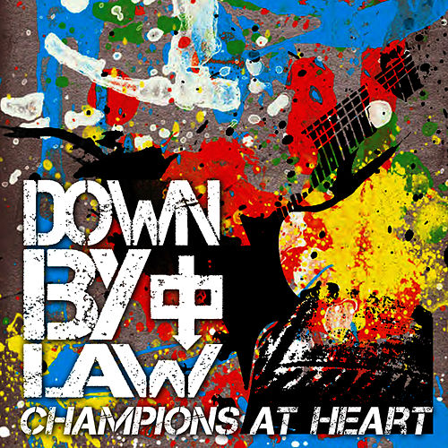 Champions At Heart by Down By Law
