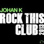 Rock This Club 2013 de Johan K