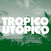 Tropico Utopico by Various Artists