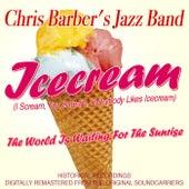 Icecream (I Scream, You Scream, Everybody Likes Icecream) by Chris Barber's Jazz Band
