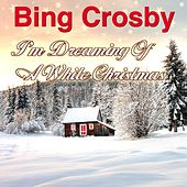I'm Dreaming Of A White Christmas by Bing Crosby