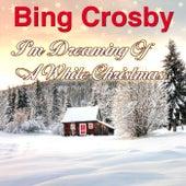 I'm Dreaming Of A White Christmas von Bing Crosby