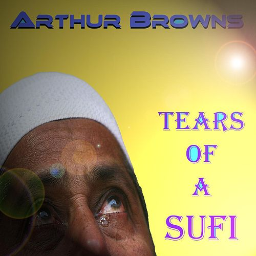 Tears of a Sufi by Crazy World Of Arthur Brown